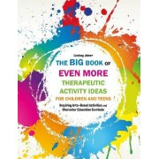 The Big Book of Even More Therapeutic Activity Ideas for Children and Teens by Lindsey Joiner