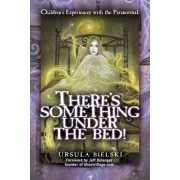 There's Something Under the Bed! by Ursula Bielski