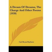 A Dream of Dreams, the Charge and Other Poems (1920) by Carl Bryan Rayburn
