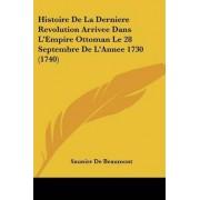Histoire de La Derniere Revolution Arrivee Dans L'Empire Ottoman Le 28 Septembre de L'Annee 1730 (1740) by Saunier De Beaumont