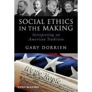 Social Ethics in the Making by Gary J. Dorrien