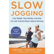 Slow Jogging: Get Fit, Lose Weight, Stay Healthy, and Have Fun with Easy Running