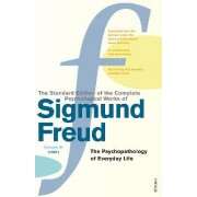 The Complete Psychological Works of Sigmund Freud: The Psychopathology of Everyday Life Vol 6 by Sigmund Freud