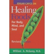 Edgar Cayce on Healing Foods for Body, Mind, and Spirit by William A. McGarey