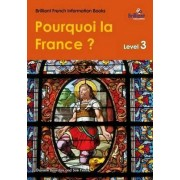 Pourquoi la France? (Why France?): Brilliant French Information Book Level 3 by Daniele Bourdais
