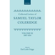 Collected Letters of Samuel Taylor Coleridge: Volume 3 by Samuel Taylor Coleridge