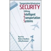 Transportation Infrastructure Security Utilizing Intelligent Transportation Systems by Ryan Fries