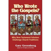 Who Wrote the Gospels? Why New Testament Scholars Challenge Church Traditions by Gary Greenberg