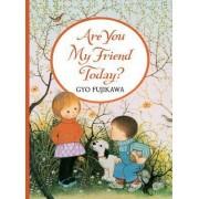 Are You My Friend Today? by Gyo Fujikawa