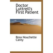 Doctor Luttrell's First Patient by Rosa Nouchette Carey