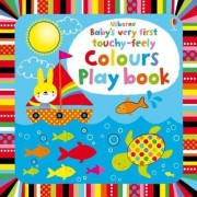 Baby's Very First Touchy-Feely Colours Play Book by Fiona Watt