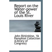Report on the Water-Power of the St. Louis River by Ya Pamphlet Collection (Libr Birkinbine
