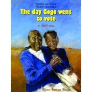 The Day Gogo Went to Vote: South Africa, April 1996 by Eleanor Batezat Sisulu