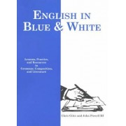 English In Blue And White: Lessons, Practice And Resources In Grammar, Composition And Literature