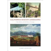 California Mission Landscapes: Race, Memory, and the Politics of Heritage
