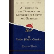 A Treatise on the Differential Geometry of Curves and Surfaces (Classic Reprint) by Luther Pfahler Eisenhart