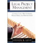 Legal Project Management by Steven B Levy