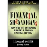 Financial Shenanigans: How to Detect Accounting Gimmicks & Fraud in Financial Reports by Howard Mark Schilit
