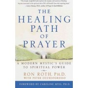 Healing Path of Prayer, the by Ron Roth