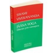 Jnana Yoga. Eliberare prin cunoastere - Swami Vivekananda