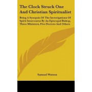The Clock Struck One And Christian Spiritualist by Samuel Watson