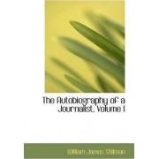 The Autobiography of a Journalist, Volume I by William James Stillman