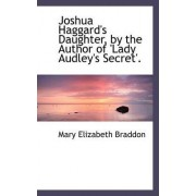 Joshua Haggard's Daughter, by the Author of Lady Audley's Secret by Mary Elizabeth Braddon