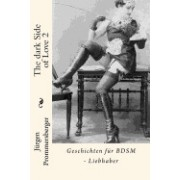 The Dark Side of Love 2: Geschichten Fur Bdsm - Liebhaber
