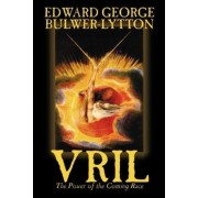 Vril, the Power of the Coming Race by Edward Bulwer-Lytton, Science Fiction by Edward Bulwer Lytton Lytton