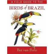 A Field Guide to the Birds of Brazil by Ber Van Perlo