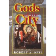 Gods of the City by Robert A. Orsi