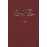 Money, Medicine and Malpractice in American Society by Iain M. Hay