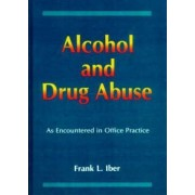 Alcohol and Drug Abuse as Encountered in Office Practice by Frank L. Iber