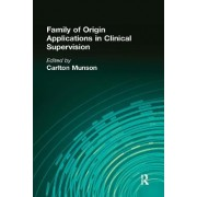 Family of Origin Applications in Clinical Supervision by Carlton Munson