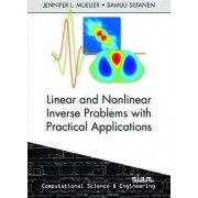 Linear and Nonlinear Inverse Problems with Practical Applications by Jennifer L. M