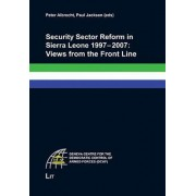 Security Sector Reform in Sierra Leone 1997-2007 by Peter Albrecht