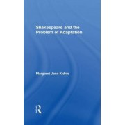 Shakespeare and the Problem of Adaptation by Margaret Jane Kidnie