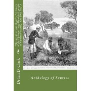 """We Are All of One Blood"" - A History of the Djabwurrung Aboriginal People of Western Victoria, 1836-1901: Volume Three: Anthology of Sources"