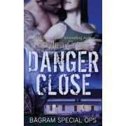Danger Close by Kaylea Cross