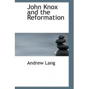 John Knox and the Reformation by Andrew Lang