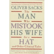 The Man Who Mistook His Wife for a Hat and Other Clinical Tales by Oliver W Sacks