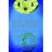 New Moon Astrology: The Secret of Astrological Timing to Make All Your Dreams Come True, Paperback