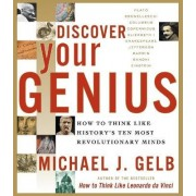 Discover Your Genius: How to Think Like History's Ten Most Revolutionary Minds by Michael Gelb