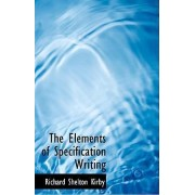 The Elements of Specification Writing by Richard Shelton Kirby