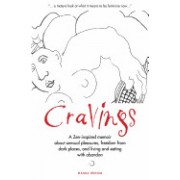 Cravings: A Zen-Inspired Memoir about Sensual Pleasures, Freedom from Dark Places, and Living and Eating with Abandon