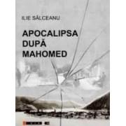 Apocalipsa Dupa Mahomed - Ilie Salceanu