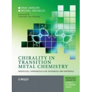 Chirality in Transition Metal Chemistry: Molecules, Supramolecular Assemblies and Materials by Hanie Amouri