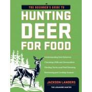 The Beginner's Guide to Hunting Deer for Food by Jackson Landers
