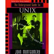 The Underground Guide to Unix by John Montgomery