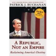 A Republic, Not an Empire by Patrick J. Buchanan